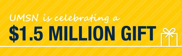 Graphic: UMSN is celebrating a $1.5 million dollar gift
