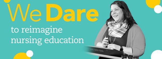 We Dare to reimagine nursing education