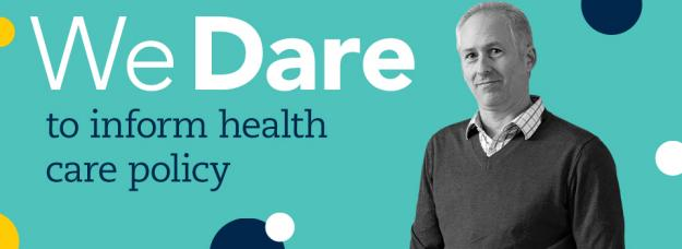 We Dare to inform health care policy