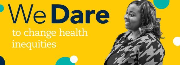 We Dare to change health inequities